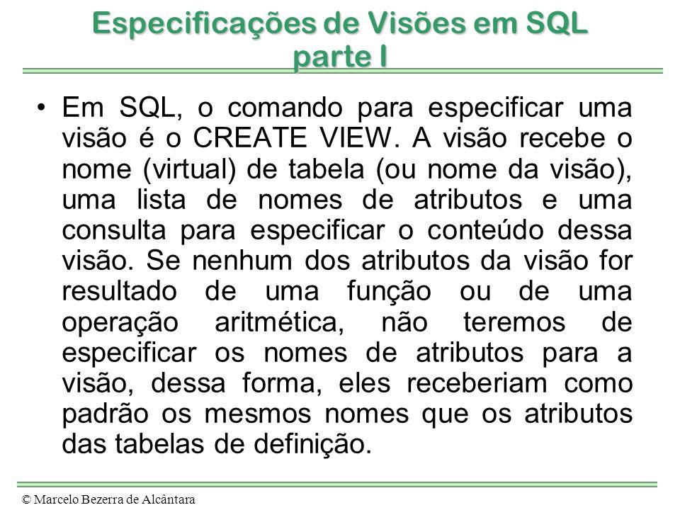 © Marcelo Bezerra de Alcântara Especificações de Visões em SQL parte I Em SQL, o comando para especificar uma visão é o CREATE VIEW. A visão recebe o