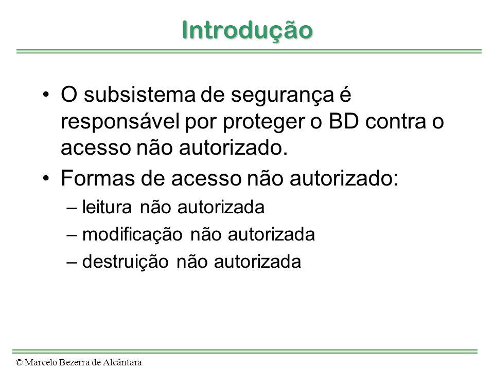 © Marcelo Bezerra de Alcântara Introdução O subsistema de segurança é responsável por proteger o BD contra o acesso não autorizado. Formas de acesso n