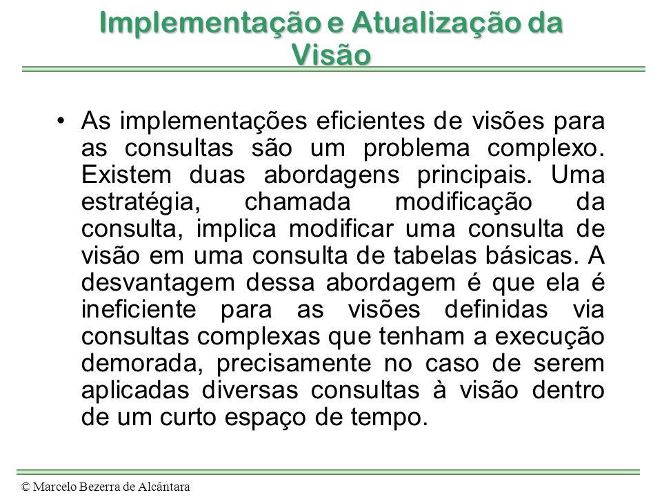 © Marcelo Bezerra de Alcântara Implementação e Atualização da Visão As implementações eficientes de visões para as consultas são um problema complexo.