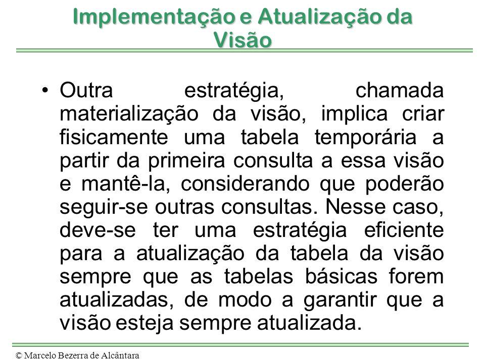 © Marcelo Bezerra de Alcântara Implementação e Atualização da Visão Outra estratégia, chamada materialização da visão, implica criar fisicamente uma t