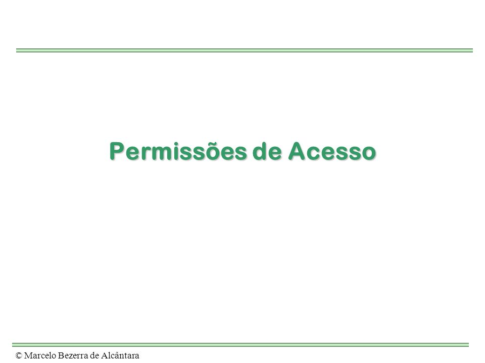 © Marcelo Bezerra de Alcântara Permissões de Acesso