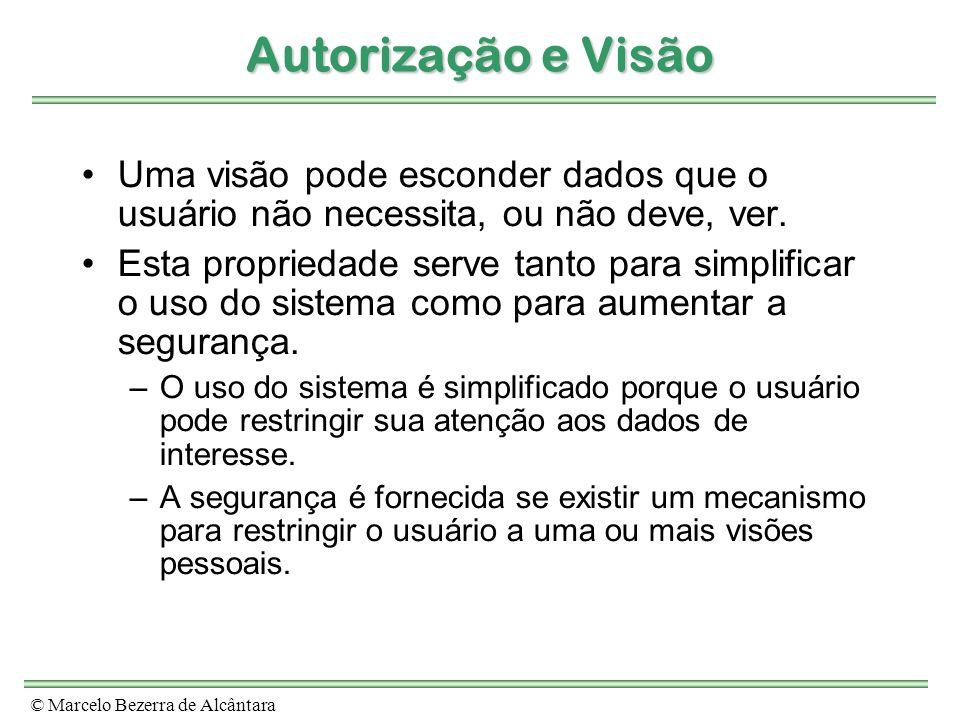 © Marcelo Bezerra de Alcântara Autorização e Visão Uma visão pode esconder dados que o usuário não necessita, ou não deve, ver. Esta propriedade serve