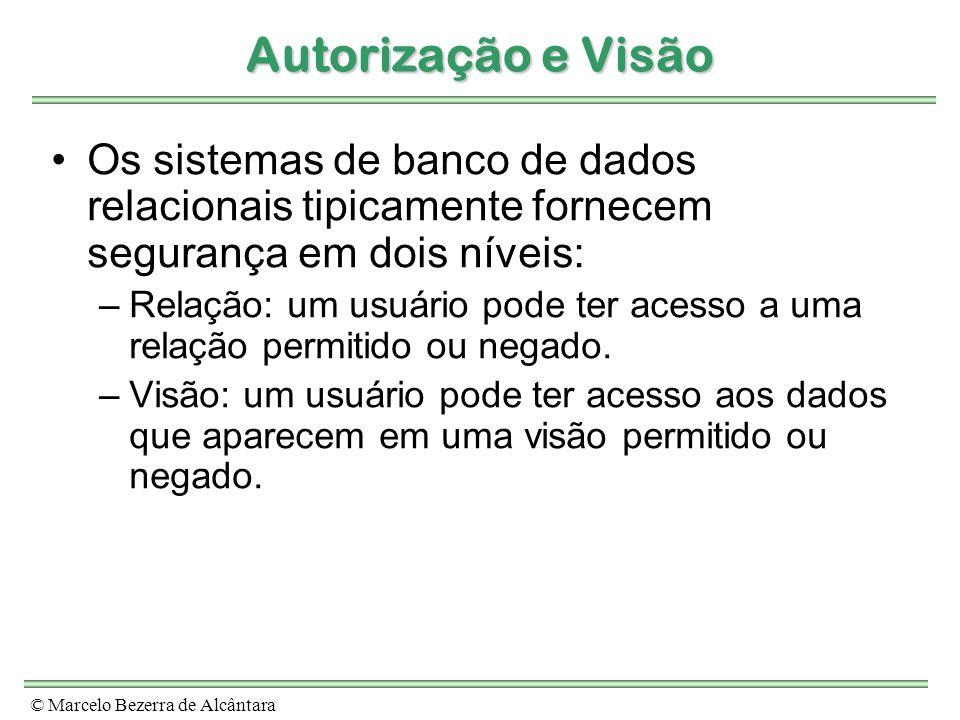 © Marcelo Bezerra de Alcântara Autorização e Visão Os sistemas de banco de dados relacionais tipicamente fornecem segurança em dois níveis: –Relação: