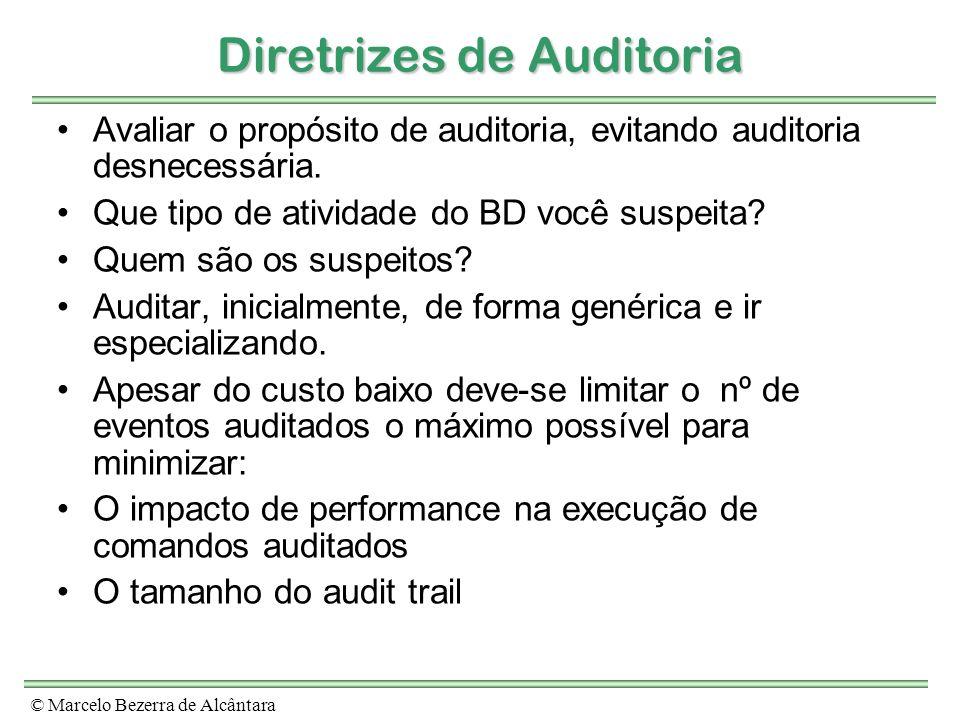 © Marcelo Bezerra de Alcântara Diretrizes de Auditoria Avaliar o propósito de auditoria, evitando auditoria desnecessária. Que tipo de atividade do BD