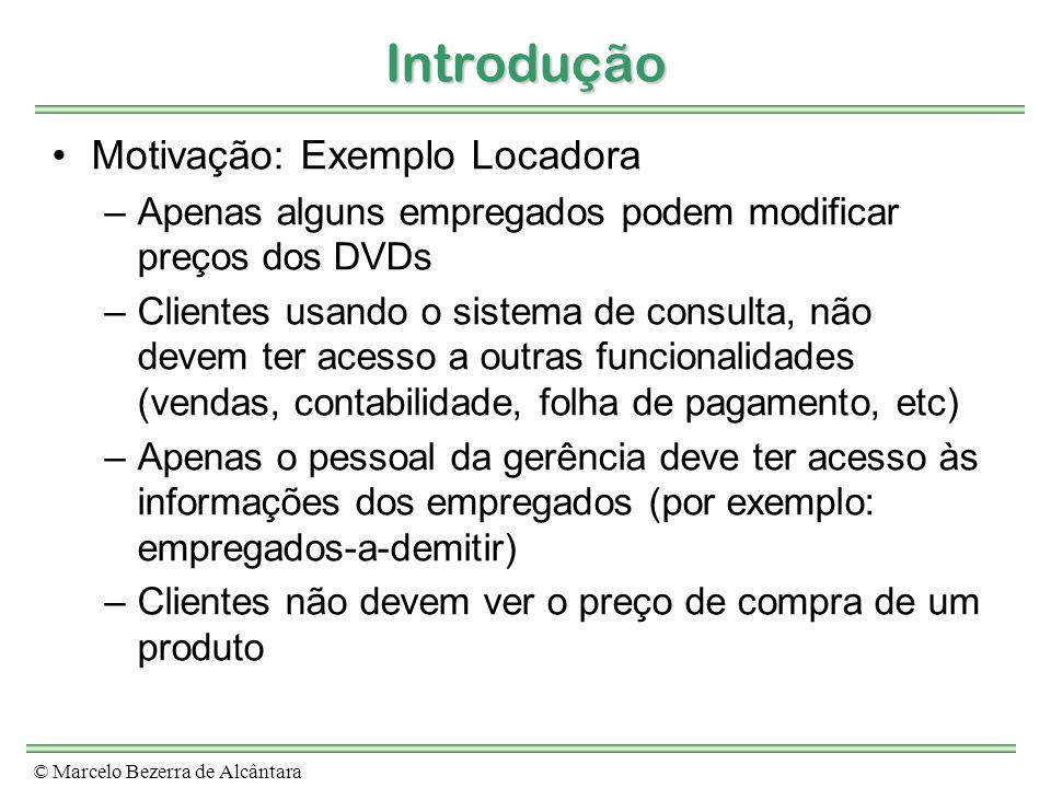 © Marcelo Bezerra de Alcântara Introdução Motivação: Exemplo Locadora –Apenas alguns empregados podem modificar preços dos DVDs –Clientes usando o sis