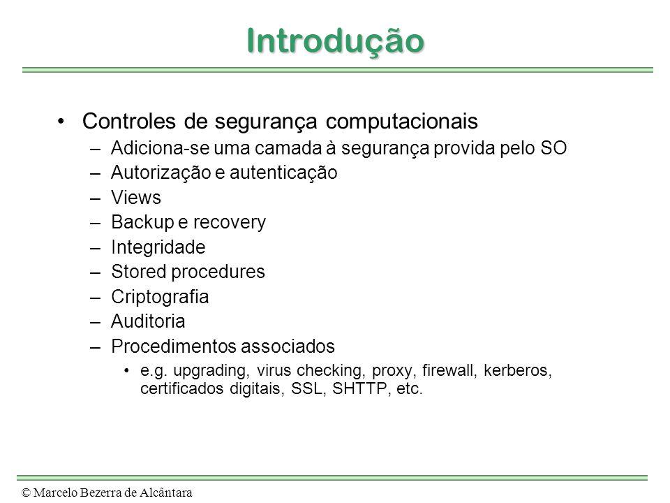 © Marcelo Bezerra de Alcântara Introdução Controles de segurança computacionais –Adiciona-se uma camada à segurança provida pelo SO –Autorização e aut