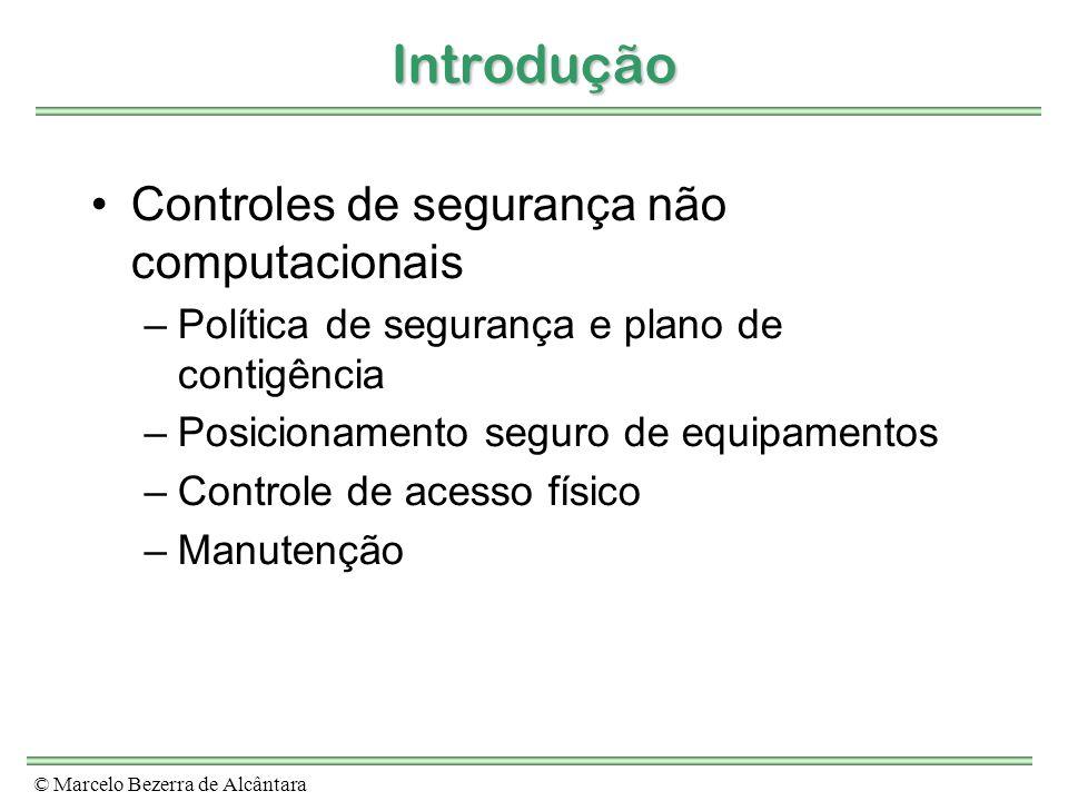 © Marcelo Bezerra de Alcântara Introdução Controles de segurança não computacionais –Política de segurança e plano de contigência –Posicionamento segu