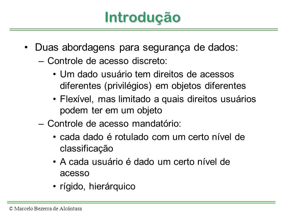 © Marcelo Bezerra de Alcântara Introdução Duas abordagens para segurança de dados: –Controle de acesso discreto: Um dado usuário tem direitos de acess