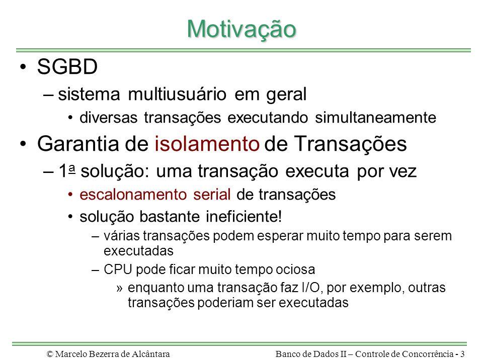 © Marcelo Bezerra de AlcântaraBanco de Dados II – Controle de Concorrência - 4Motivação write(X) X = X + 10 read(X) write(Y) Y = Y + 20 read(Y) write(X) X = X – 20 read(X) T2T1 execução serial