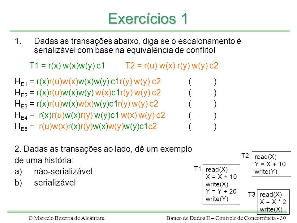 © Marcelo Bezerra de AlcântaraBanco de Dados II – Controle de Concorrência - 30 Exercícios 1 1.Dadas as transações abaixo, diga se o escalonamento é serializável com base na equivalência de conflito.