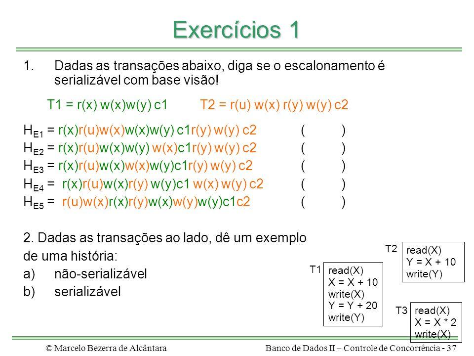 © Marcelo Bezerra de AlcântaraBanco de Dados II – Controle de Concorrência - 37 Exercícios 1 1.Dadas as transações abaixo, diga se o escalonamento é serializável com base visão.