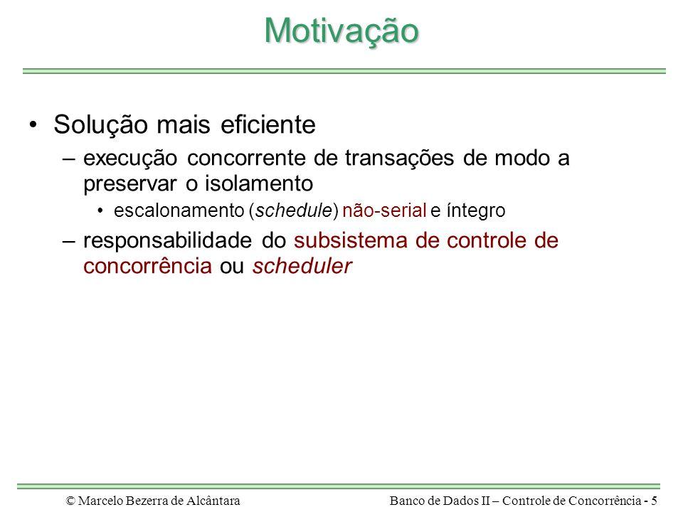© Marcelo Bezerra de AlcântaraBanco de Dados II – Controle de Concorrência - 26 Escalonamento Recuperável Garante que, se Tx realizou commit, Tx não irá sofrer UNDO –o recovery espera sempre esse tipo de escalonamento.