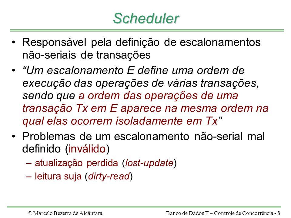 © Marcelo Bezerra de AlcântaraBanco de Dados II – Controle de Concorrência - 19 Equivalência de Conflito - Exemplo write(X) X = X + 10 read(X) write(Y) Y = Y + 20 read(Y) write(X) X = X – 20 read(X) T2T1 write(Y) Y = Y + 20 read(Y) write(X) X = X + 10 read(X) write(X) X = X – 20 read(X) T2T1 escalonamento serial E escalonamento não-serial E1 write(Y) Y = Y + 20 write(X) read(Y) write(X) X = X + 10 read(X) X = X – 20 read(X) T2T1 escalonamento não-serial E2 E1 equivale em conflito a E E2 não equivale em conflito a nenhum escalonamento serial para T1 e T2 E1 é serializável e E2 não é serializável