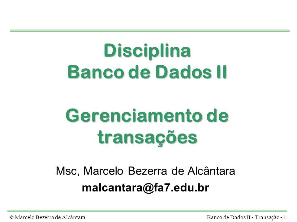 © Marcelo Bezerra de AlcântaraBanco de Dados II - Transação - 1 Disciplina Banco de Dados II Gerenciamento de transações Msc, Marcelo Bezerra de Alcântara malcantara@fa7.edu.br