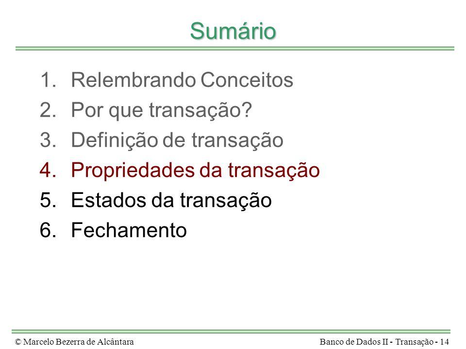 © Marcelo Bezerra de AlcântaraBanco de Dados II - Transação - 14 Sumário 1.Relembrando Conceitos 2.Por que transação? 3.Definição de transação 4.Propr