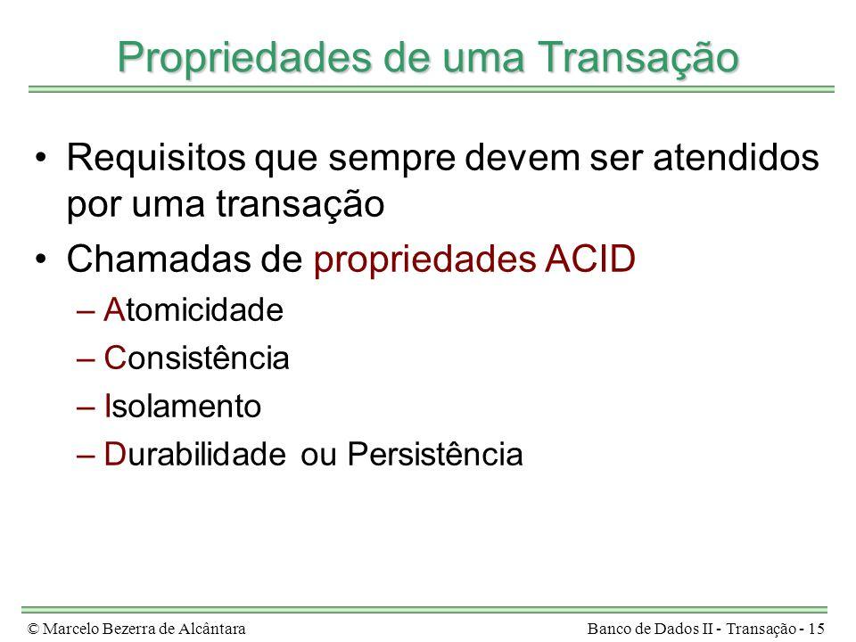 © Marcelo Bezerra de AlcântaraBanco de Dados II - Transação - 15 Propriedades de uma Transação Requisitos que sempre devem ser atendidos por uma trans