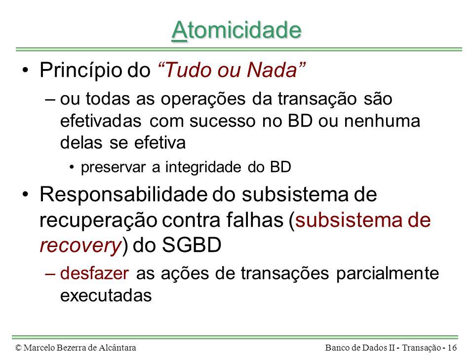 © Marcelo Bezerra de AlcântaraBanco de Dados II - Transação - 16 Atomicidade Princípio do Tudo ou Nada –ou todas as operações da transação são efetiva