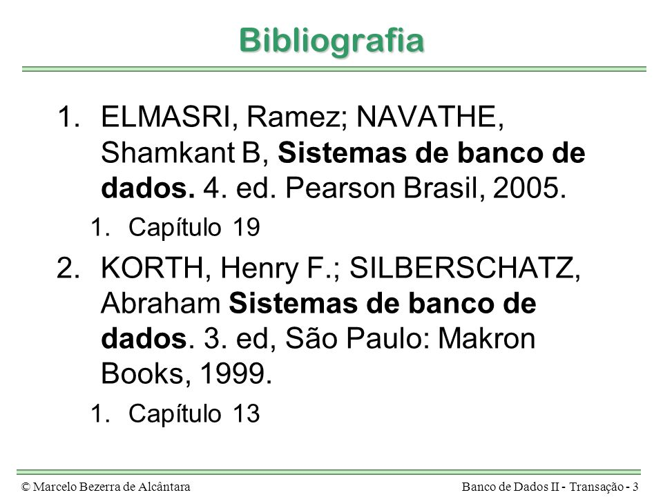 © Marcelo Bezerra de AlcântaraBanco de Dados II - Transação - 3 Bibliografia 1.ELMASRI, Ramez; NAVATHE, Shamkant B, Sistemas de banco de dados.