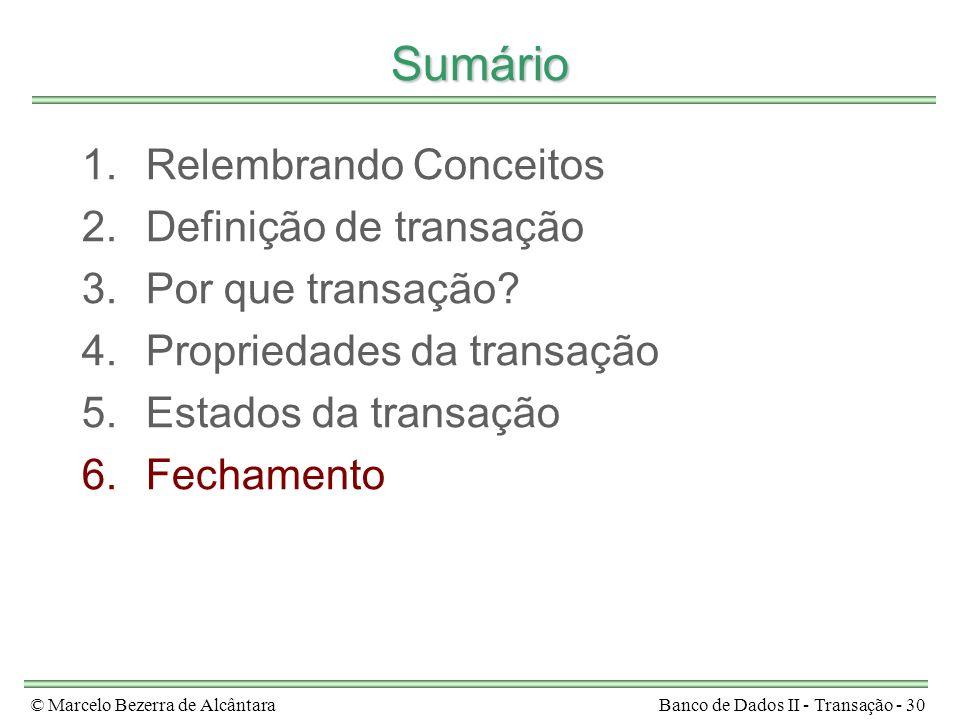 © Marcelo Bezerra de AlcântaraBanco de Dados II - Transação - 30 Sumário 1.Relembrando Conceitos 2.Definição de transação 3.Por que transação? 4.Propr