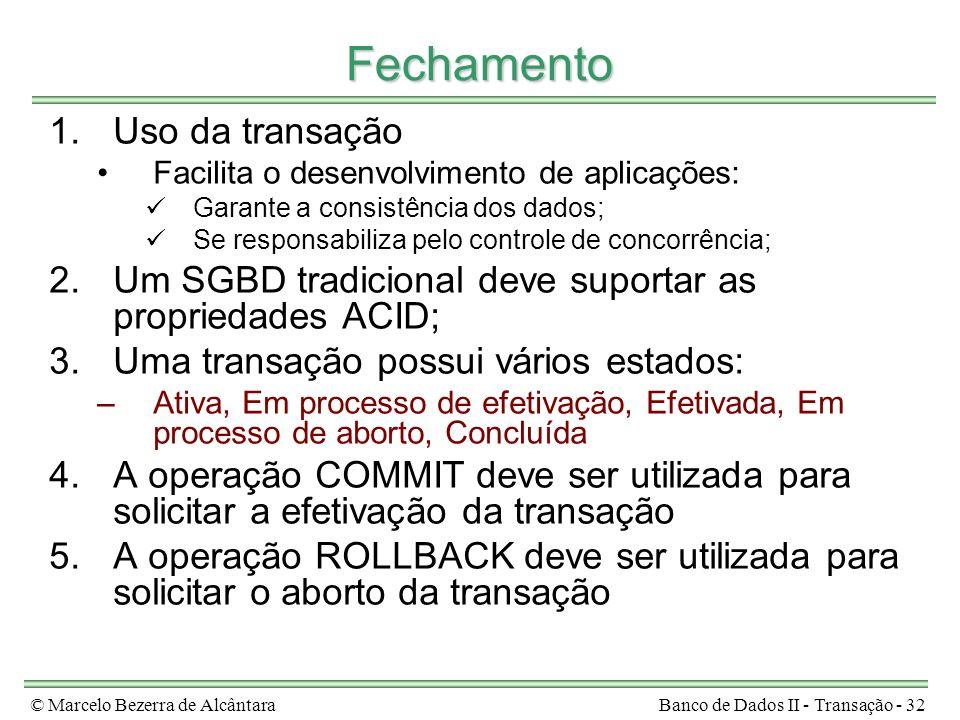 © Marcelo Bezerra de AlcântaraBanco de Dados II - Transação - 32 Fechamento 1.Uso da transação Facilita o desenvolvimento de aplicações: Garante a con