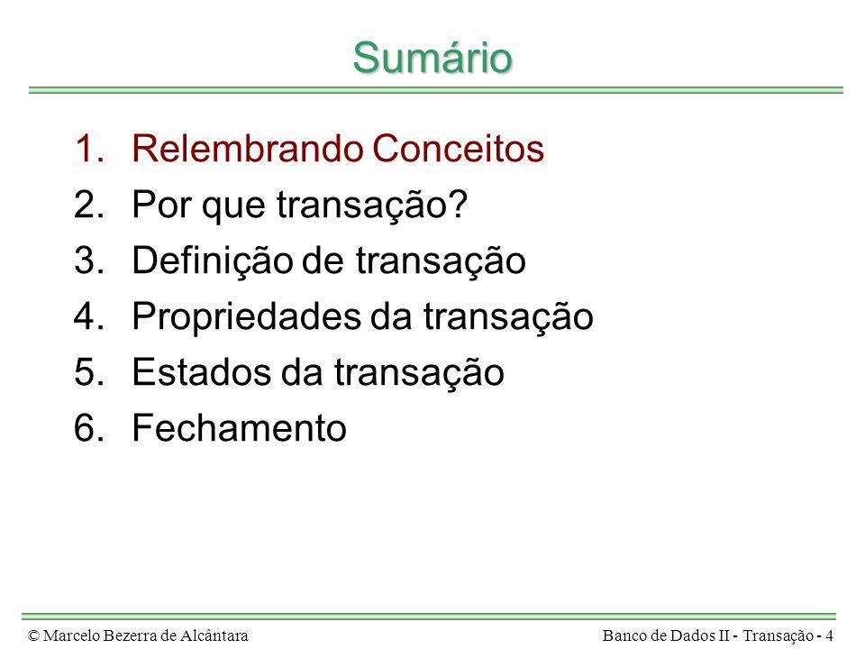 © Marcelo Bezerra de AlcântaraBanco de Dados II - Transação - 4 Sumário 1.Relembrando Conceitos 2.Por que transação? 3.Definição de transação 4.Propri