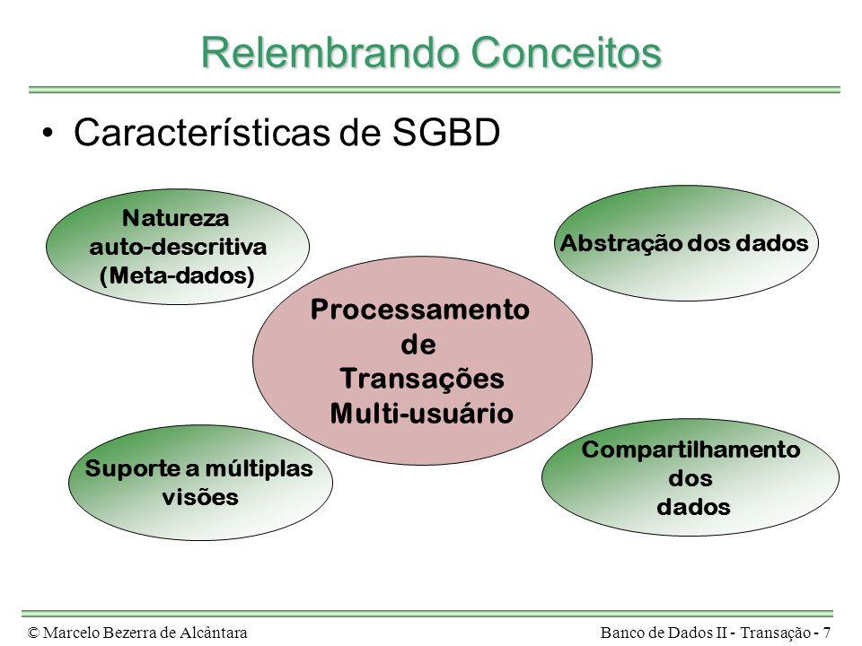 © Marcelo Bezerra de AlcântaraBanco de Dados II - Transação - 7 Relembrando Conceitos Características de SGBD Natureza auto-descritiva (Meta-dados) Abstração dos dados Suporte a múltiplas visões Compartilhamento dos dados Processamento de Transações Multi-usuário