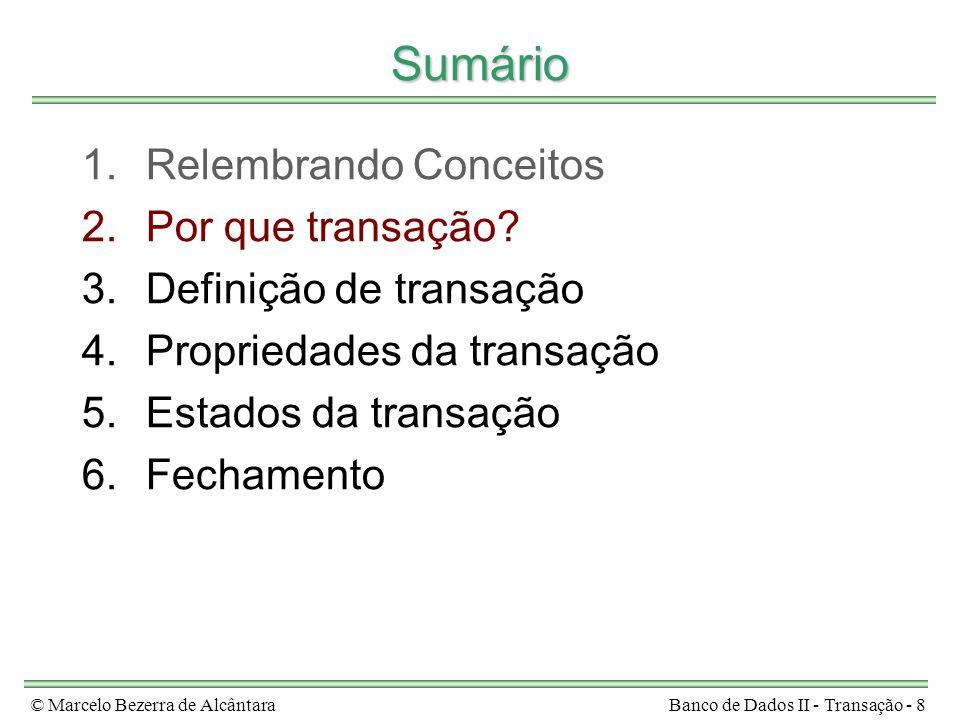 © Marcelo Bezerra de AlcântaraBanco de Dados II - Transação - 8 Sumário 1.Relembrando Conceitos 2.Por que transação? 3.Definição de transação 4.Propri