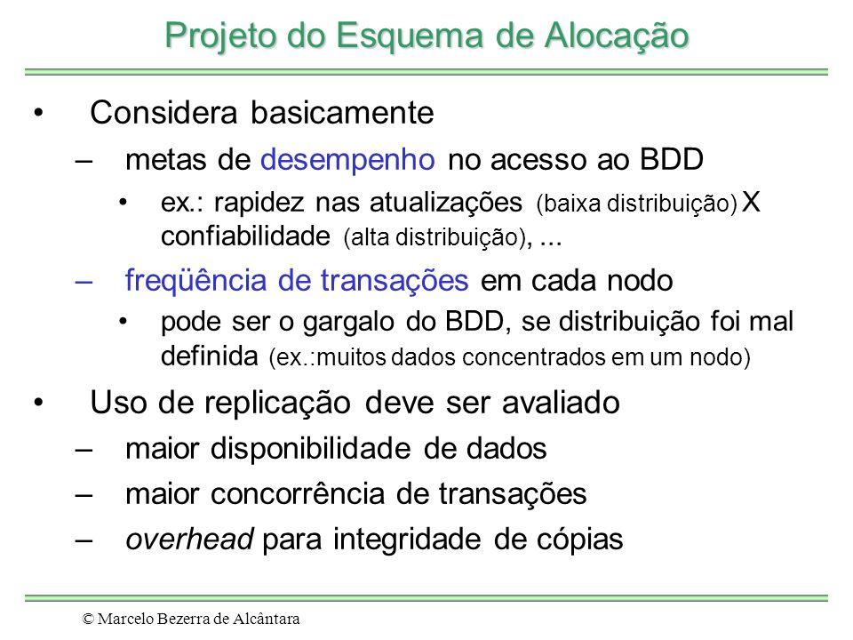 © Marcelo Bezerra de Alcântara Projeto do Esquema de Alocação Considera basicamente –metas de desempenho no acesso ao BDD ex.: rapidez nas atualizações (baixa distribuição) X confiabilidade (alta distribuição),...