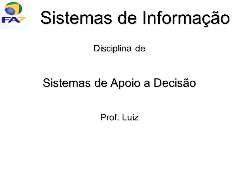 Disciplina de Sistemas de Apoio a Decisão Prof. Luiz Sistemas de Informação