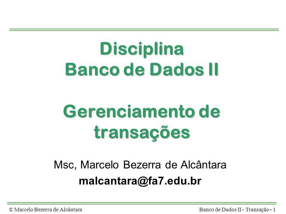 © Marcelo Bezerra de AlcântaraBanco de Dados II - Transação - 1 Disciplina Banco de Dados II Gerenciamento de transações Msc, Marcelo Bezerra de Alcân
