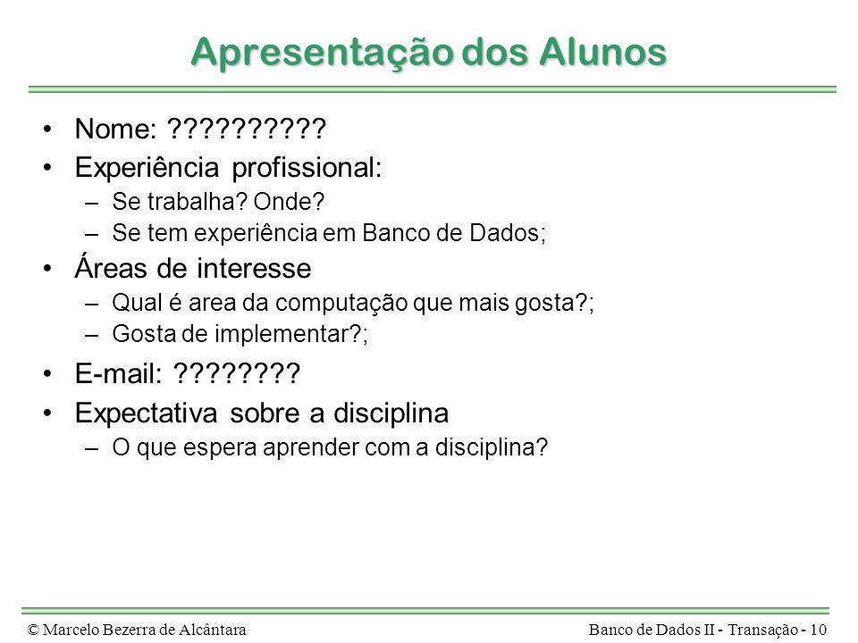 © Marcelo Bezerra de AlcântaraBanco de Dados II - Transação - 10 Apresentação dos Alunos Nome: ?????????? Experiência profissional: –Se trabalha? Onde