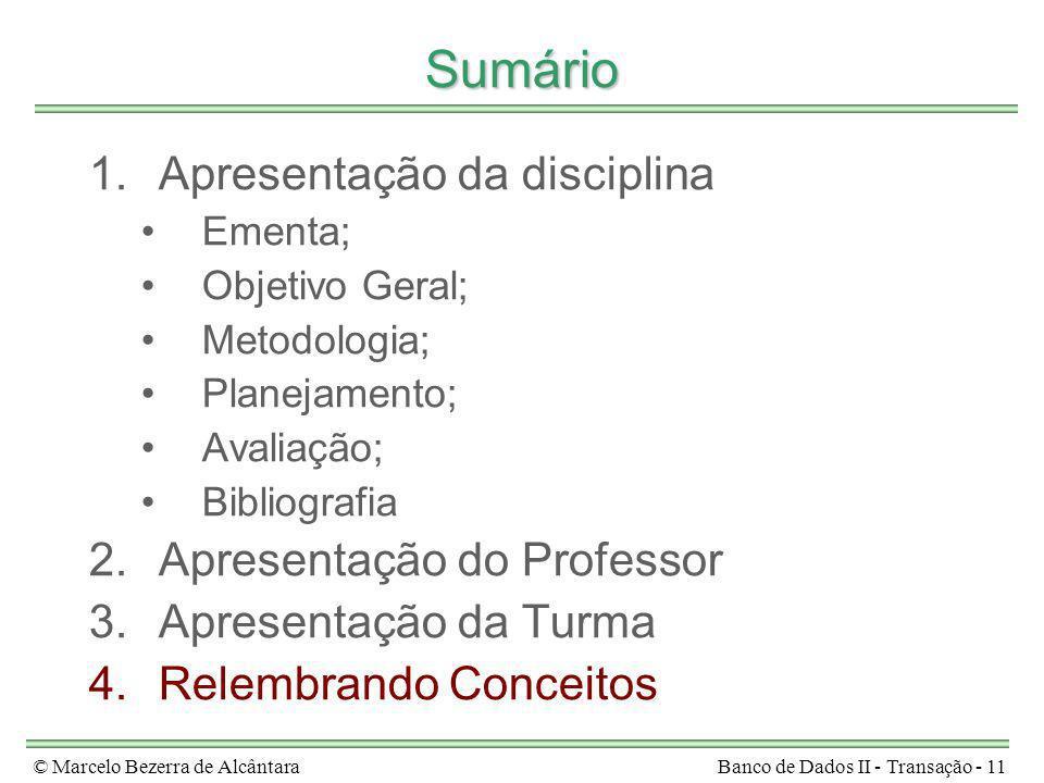 © Marcelo Bezerra de AlcântaraBanco de Dados II - Transação - 11 Sumário 1.Apresentação da disciplina Ementa; Objetivo Geral; Metodologia; Planejament