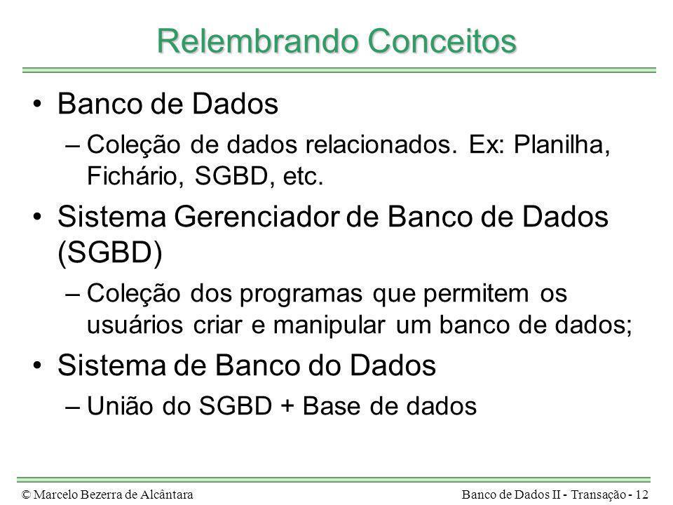© Marcelo Bezerra de AlcântaraBanco de Dados II - Transação - 12 Relembrando Conceitos Banco de Dados –Coleção de dados relacionados. Ex: Planilha, Fi