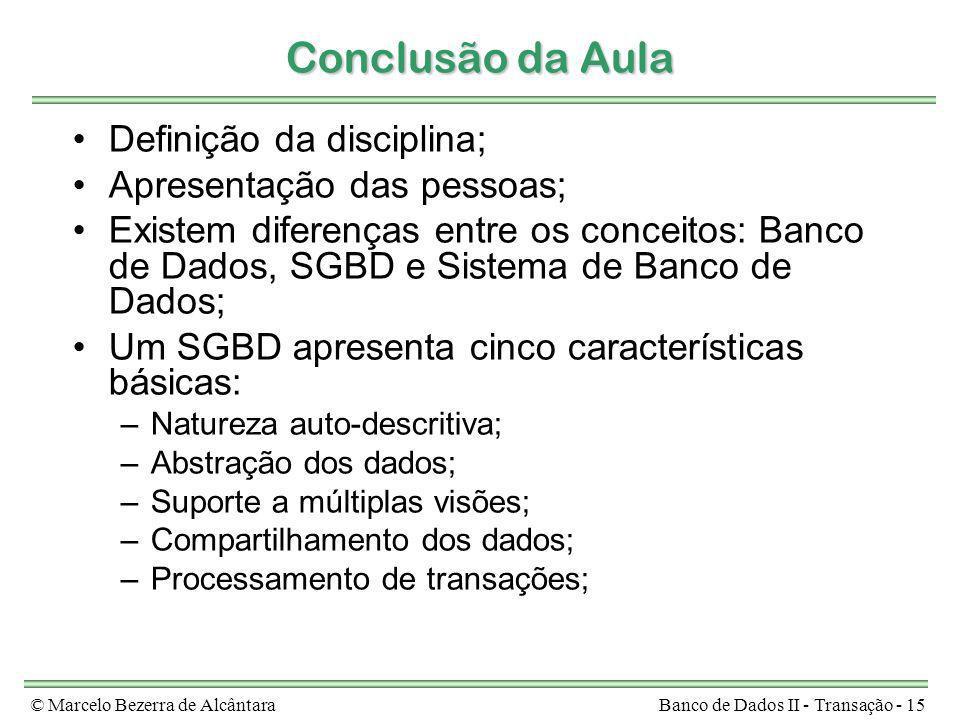 © Marcelo Bezerra de AlcântaraBanco de Dados II - Transação - 15 Conclusão da Aula Definição da disciplina; Apresentação das pessoas; Existem diferenç