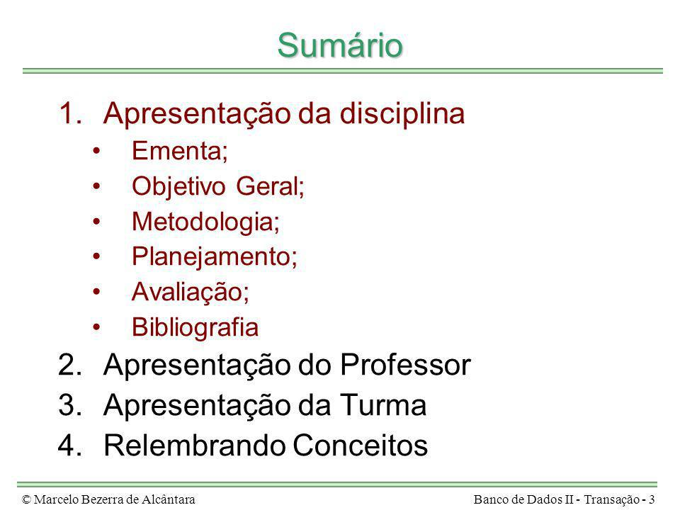 © Marcelo Bezerra de AlcântaraBanco de Dados II - Transação - 3 Sumário 1.Apresentação da disciplina Ementa; Objetivo Geral; Metodologia; Planejamento