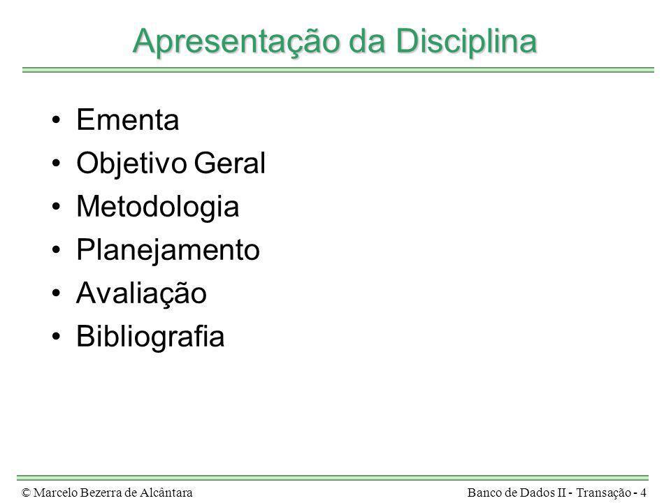 © Marcelo Bezerra de AlcântaraBanco de Dados II - Transação - 4 Apresentação da Disciplina Ementa Objetivo Geral Metodologia Planejamento Avaliação Bi