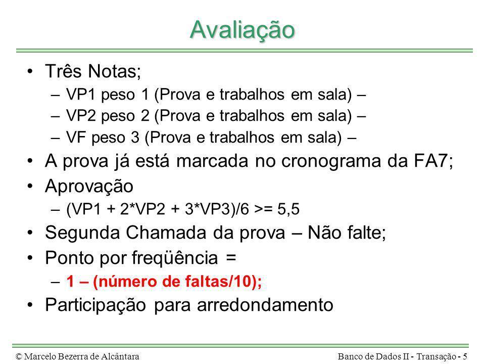 © Marcelo Bezerra de AlcântaraBanco de Dados II - Transação - 5 Avaliação Três Notas; –VP1 peso 1 (Prova e trabalhos em sala) – –VP2 peso 2 (Prova e t