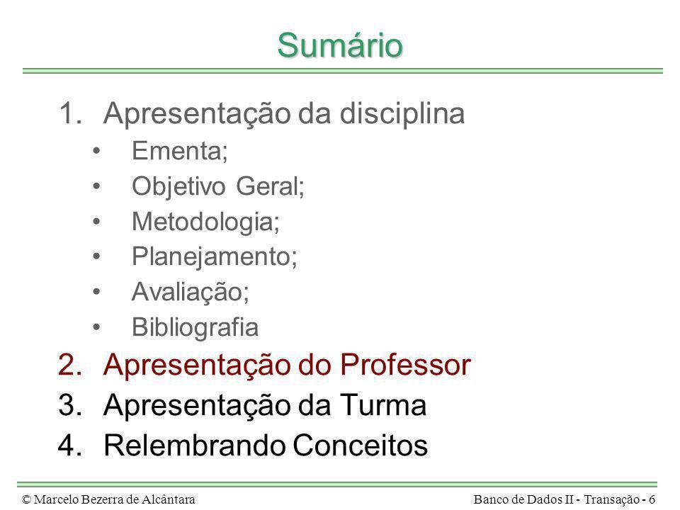 © Marcelo Bezerra de AlcântaraBanco de Dados II - Transação - 6 Sumário 1.Apresentação da disciplina Ementa; Objetivo Geral; Metodologia; Planejamento