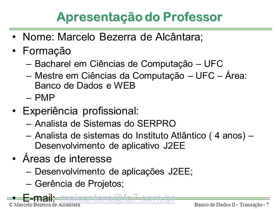 © Marcelo Bezerra de AlcântaraBanco de Dados II - Transação - 7 Apresentação do Professor Nome: Marcelo Bezerra de Alcântara; Formação –Bacharel em Ci
