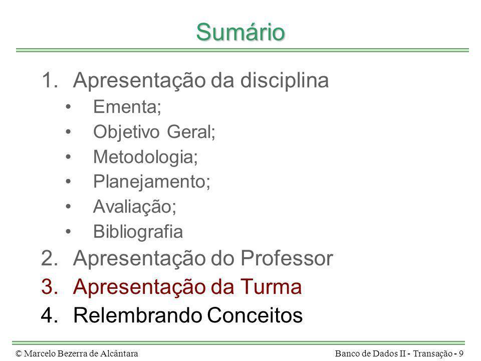 © Marcelo Bezerra de AlcântaraBanco de Dados II - Transação - 9 Sumário 1.Apresentação da disciplina Ementa; Objetivo Geral; Metodologia; Planejamento