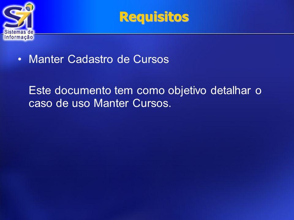 Requisitos Manter Cadastro de Cursos Este documento tem como objetivo detalhar o caso de uso Manter Cursos.
