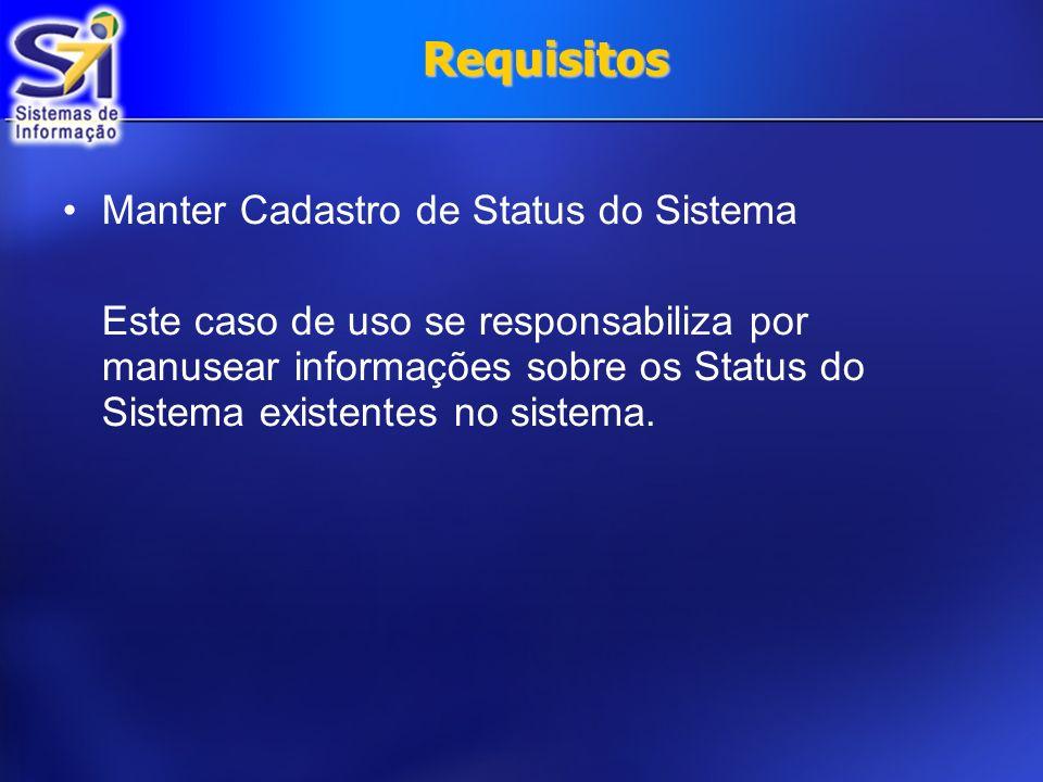 Requisitos Manter Cadastro de Status do Sistema Este caso de uso se responsabiliza por manusear informações sobre os Status do Sistema existentes no s