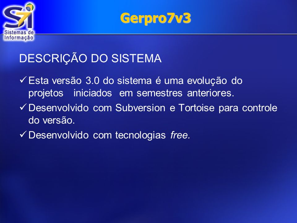 Gerpro7v3 TECNOLOGIAS JSF – Java Server Faces – ( Web ) Hibernate – ( Persistência ) FERRAMENTAS Eclipse 3.4.0 JBoss Tools 3.0.1 MySQL