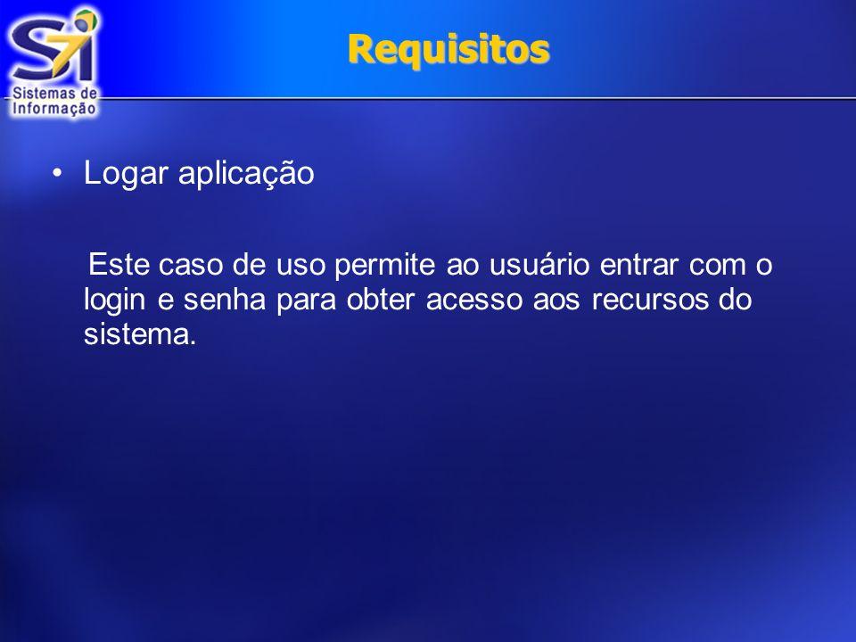 Requisitos Logar aplicação Este caso de uso permite ao usuário entrar com o login e senha para obter acesso aos recursos do sistema.