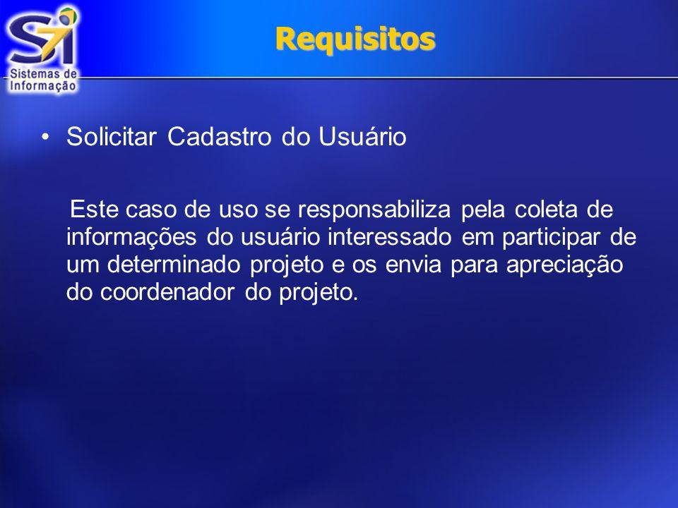 Requisitos Solicitar Cadastro do Usuário Este caso de uso se responsabiliza pela coleta de informações do usuário interessado em participar de um dete