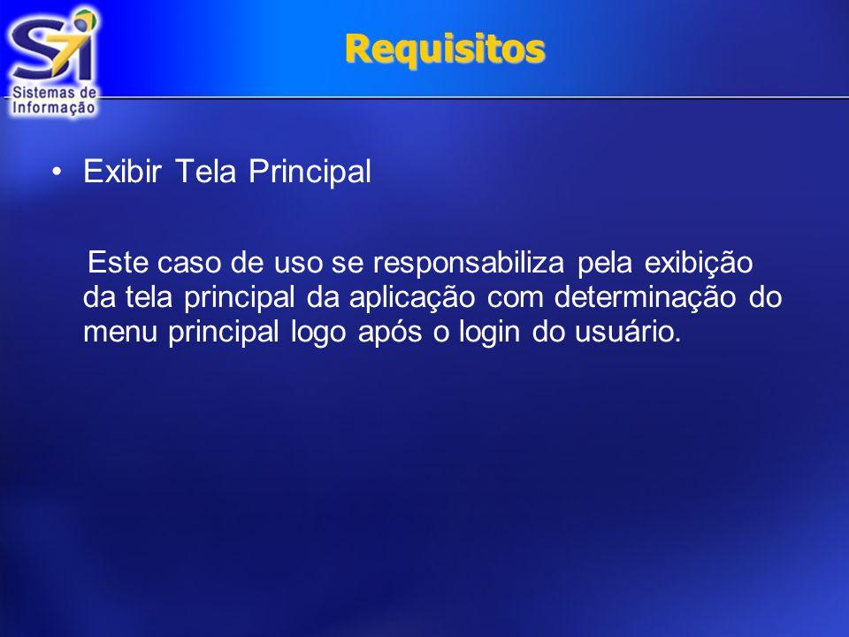 Requisitos Exibir Tela Principal Este caso de uso se responsabiliza pela exibição da tela principal da aplicação com determinação do menu principal lo