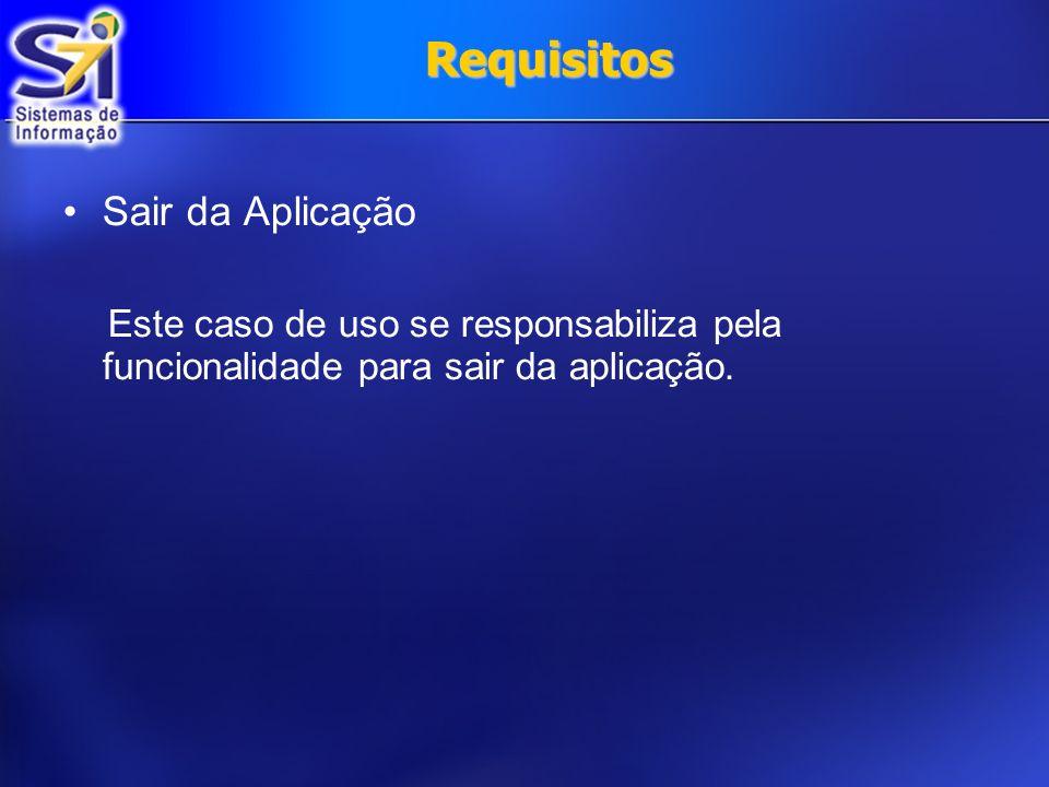 Requisitos Sair da Aplicação Este caso de uso se responsabiliza pela funcionalidade para sair da aplicação.