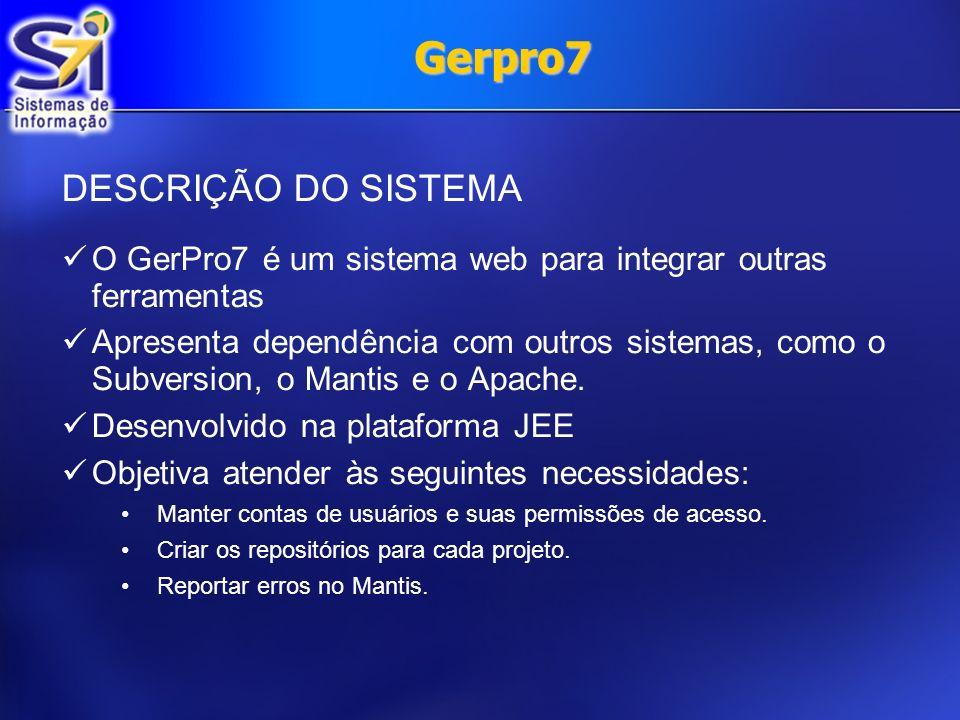 DESCRIÇÃO DO SISTEMA O GerPro7 é um sistema web para integrar outras ferramentas Apresenta dependência com outros sistemas, como o Subversion, o Manti