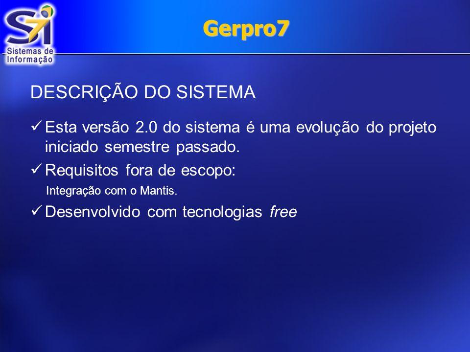 Gerpro7 DESCRIÇÃO DO SISTEMA Esta versão 2.0 do sistema é uma evolução do projeto iniciado semestre passado. Requisitos fora de escopo: Integração com