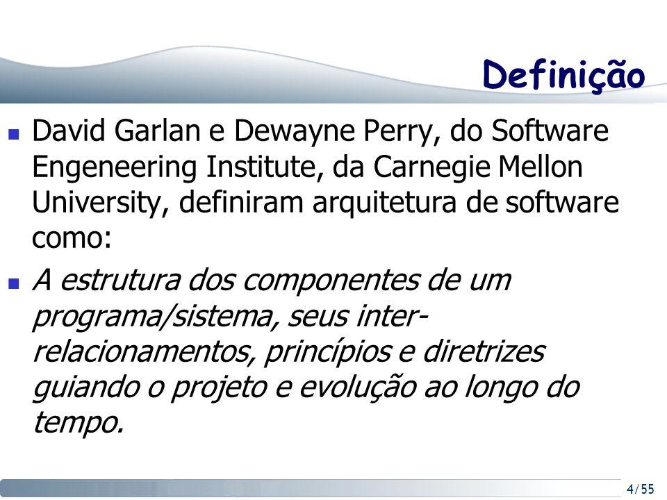 4/55 Definição David Garlan e Dewayne Perry, do Software Engeneering Institute, da Carnegie Mellon University, definiram arquitetura de software como: